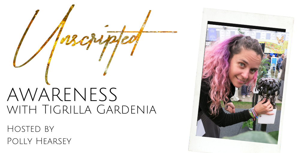 Unscripted Awareness with Tigrilla Gardenia